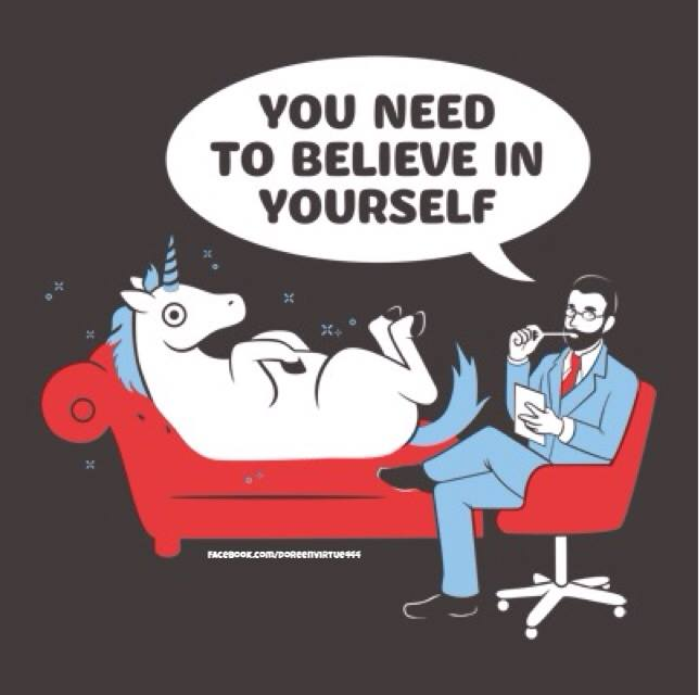 you need to believe in yourself.